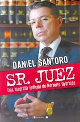 SR JUEZ UNA BIOGRAFIA JUDICIAL DE NORBERTO OYARBIDE  (RUSTICA)