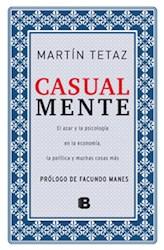 Libro CASUAL MENTE EL AZAR Y LA PSICOLOGIA EN LA ECONOMIA LA POLITICA Y MUCHAS COSAS MAS