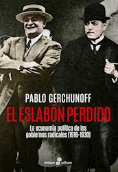 ESLABON PERDIDO LA ECONOMIA POLITICA DE LOS GOBIERNOS RADICALES 1916-1930 (RUSTICO)