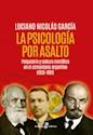 PSICOLOGIA POR ASALTO PSIQUIATRIA Y CULTURA CIENTIFICA EN EL COMUNISMO ARGENTINO(1935-1991)(RUSTICA)