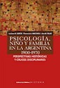 PSICOLOGIA NIÑO Y FAMILIA EN LA ARGENTINA 1900-1970 PER  SPECTIVAS HISTORICAS Y CRUCES DISCI