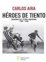 HEROES DE TIENTO HISTORIAS DEL FUTBOL ARGENTINO (1920-1930) (RUSTICA)