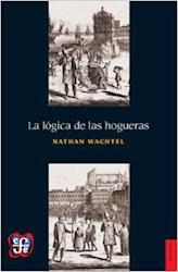 LOGICA DE LAS HOGUERAS (COLECCION HISTORIA)