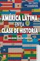 AMERICA LATINA EN LA CLASE DE HISTORIA (EDUCACION Y PEDAGOGIA) (RUSTICA)