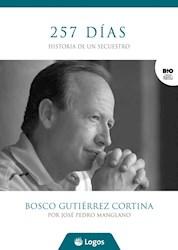 Libro 257 DIAS HISTORIA DE UN SECUESTRO BOSCO GUTIERREZ CORTINA