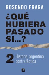 Libro QUE HUBIERA PASADO SI (2) HISTORIA ARGENTINA CONTRAFACTICA (RUSTICO)
