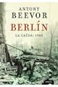 BERLIN LA CAIDA 1945 (COLECCION MEMORIA) (RUSTICA)
