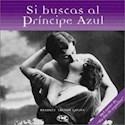 SI BUSCAS AL PRINCIPE AZUL (ENCUADERNADO)