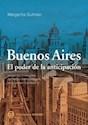 BUENOS AIRES EL PODER DE LA ANTICIPACION IMAGENES ITINERANTES DEL FUTURO METROPOLITANO EN