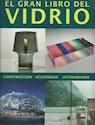 GRAN LIBRO DEL VIDRIO CONSTRUCCION ACCESORIOS INTERIORISMO (ILUSTRADO) (CARTONE)
