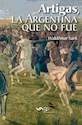 ARTIGAS LA ARGENTINA QUE NO FUE